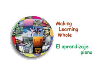 Making   Learning  Whole El  aprendizaje pleno