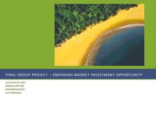 FINAL GROUP PROJECT – EMERGING MARKET INVESTMENT OPPORTUNITY