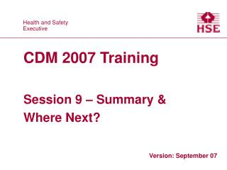 CDM 2007 Training   Session 9   Summary  Where Next
