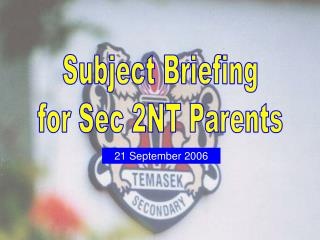 Subject Briefing for Sec 2NT Parents