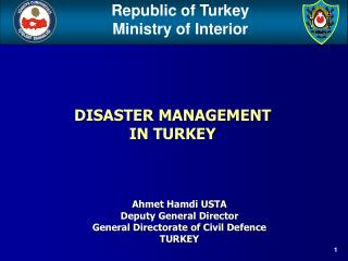 Ahmet Hamdi USTA Deputy General Director General Directorate  of  Civil Defence TURKEY