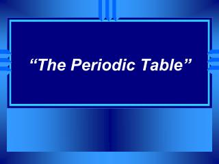 """The Periodic Table"""