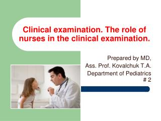 Clinical examination. The role of nurses in the clinical examination.