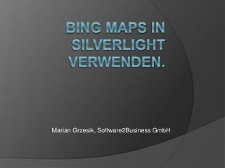Bing  Maps  in  Silverlight  verwenden.