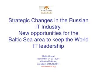 Strategic Changes in the Russian IT Industry.  New opportunities for the  Baltic Sea area to keep the World IT leadershi