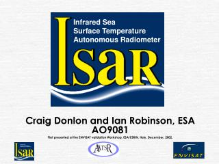 Craig Donlon and Ian Robinson, ESA AO9081 First presented at the ENVISAT validation Workshop, ESA/ESRIN, Italy, December