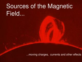 Sources of the Magnetic Field...