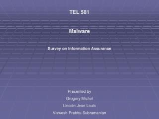 TEL 581  Malware  Survey on Information Assurance Presented by Gregory Michel Lincoln Jean Louis