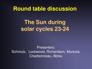 Round table discussion The Sun during  solar cycles 23-24
