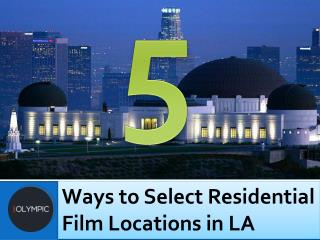 5 Ways to Select Residential Film Locations in LA