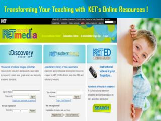 Transforming Your Teaching with  KET's Online Resources !