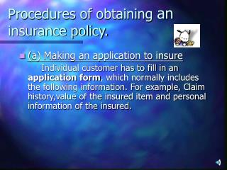 Procedures of obtaining  an  insurance policy.