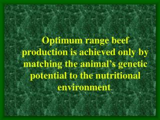Optimum range beef production is achieved only by matching the animal s genetic potential to the nutritional environment