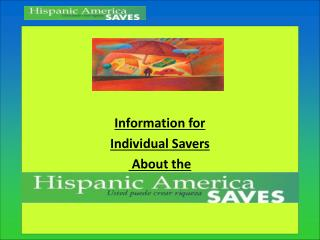 Information for  Individual Savers  About the  Hispanic America Saves Campaign
