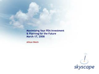 Maximizing Your PDA Investment & Planning for the Future March 17, 2008 Allison Weich