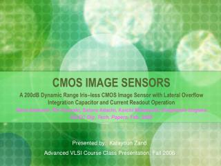 CMOS IMAGE SENSORS A 200dB Dynamic Range Iris less CMOS Image Sensor with Lateral Overflow Integration Capacitor and Cur