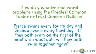 How do you solve real world problems using the Greatest Common Factor or Least Common Multiple?