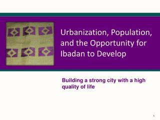 Urbanization, Population, and the Opportunity for Ibadan to Develop