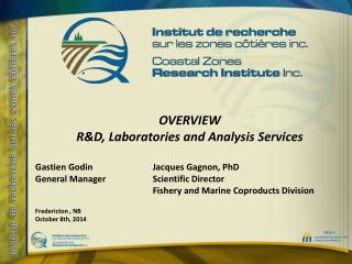 OVERVIEW  R&D, Laboratories and Analysis Services Gastien Godin	Jacques Gagnon, PhD
