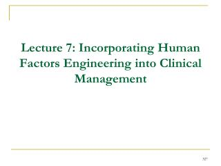 Lecture 7: Incorporating Human Factors Engineering into Clinical Management