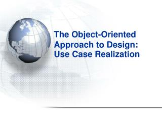 The Object-Oriented Approach to Design: Use Case Realization
