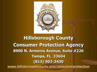 Hillsborough County Consumer Protection Agency 8900 N. Armenia Avenue, Suite #226 Tampa, FL  33604