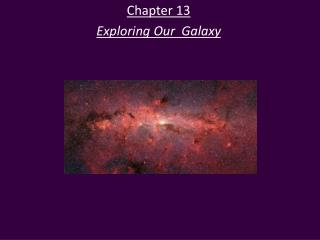 Chapter 13 Exploring Our  Galaxy