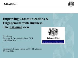 Improving Communications  Engagement with Business: The national view  Dan Jones Strategy  Communications, CCS Cabinet O