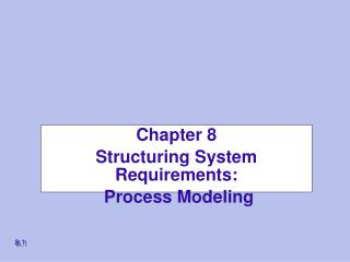 Chapter 8 Structuring System Requirements:  Process Modeling