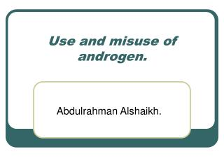 Use and misuse of androgen.
