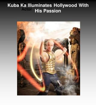 Kuba Ka Illuminates Hollywood With His Passion