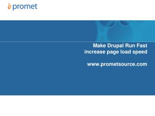 Make Drupal Run Fast increase page load speed prometsource