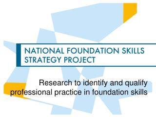 Research to identify and qualify professional practice in foundation  skills