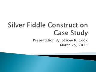 Silver Fiddle Construction  Case Study