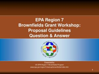 EPA Region 7  Brownfields Grant Workshop: Proposal Guidelines Question & Answer