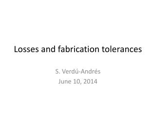 Losses and fabrication tolerances