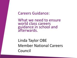 Careers Guidance:  What we need to ensure world class careers guidance in school and afterwards.