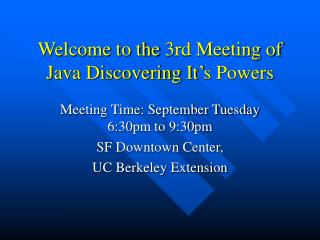 Welcome to the 3rd Meeting of Java Discovering It's Powers
