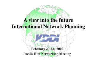 February 20-22,  2002 Pacific Rim Networking Meeting