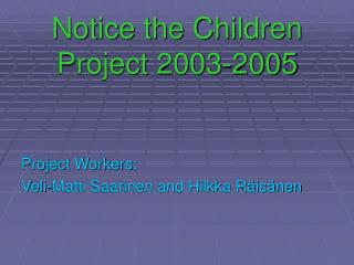 Notice the Children Project 2003-2005