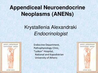 Appendiceal Neuroendocrine Neoplasms (ANENs)
