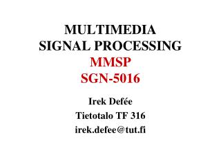 MULTIMEDIA  SIGNAL PROCESSING  MMSP SGN-5016