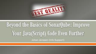 Beyond the Basics of  SonarQube : Improve Your Java(Script) Code Even  Further