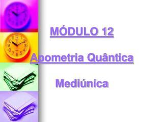 MÓDULO 12 Apometria Quântica Mediúnica