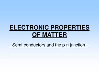 ELECTRONIC PROPERTIES OF MATTER