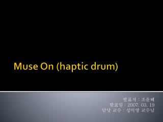 Muse On ( haptic  drum)