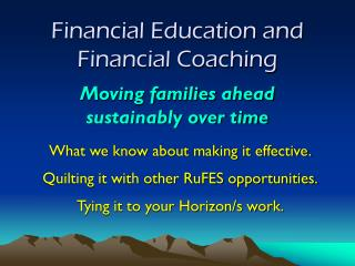 Financial Education and Financial Coaching Moving families ahead    sustainably over time