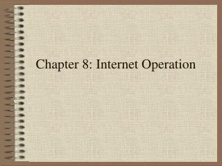 Chapter 8: Internet Operation