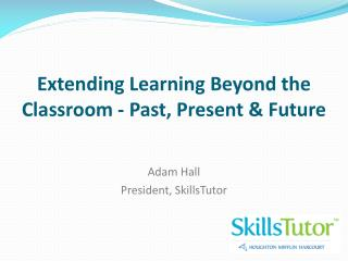 Extending Learning Beyond the Classroom - Past, Present & Future