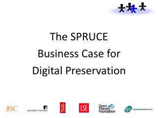 The SPRUCE Business Case for Digital  P reservation